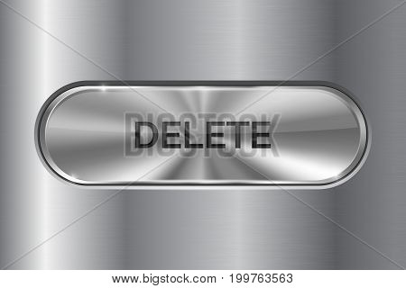Metal oval button on stainless steel background. DELETE 3d icon. Vector illustration