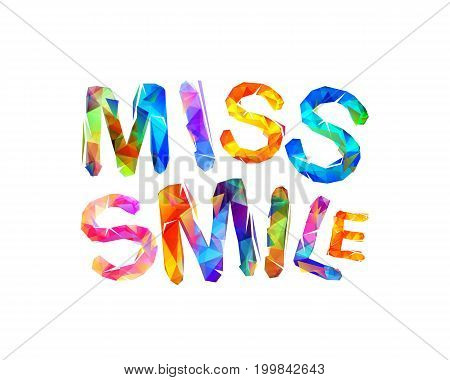 Miss smile. Vector inscription of triangular letters