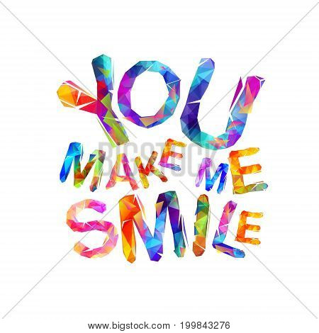 You make me smile. Motivation inscription of triangular letters