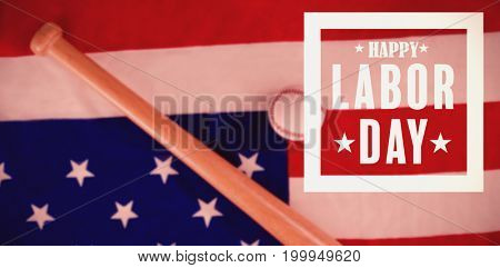 Composite image of happy labor day poster against baseball ball and bat on national flag