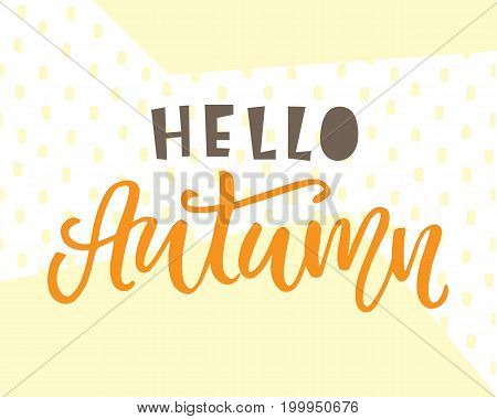Hello autumn card. Typography poster design. Geometric abstract background. T shirt, planner sticker, poster template. Vector illustration
