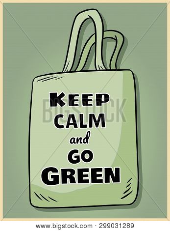 Keep Calm And Go Green. Motivational Phrase Poster. Ecological And Zero-waste Product. Go Green