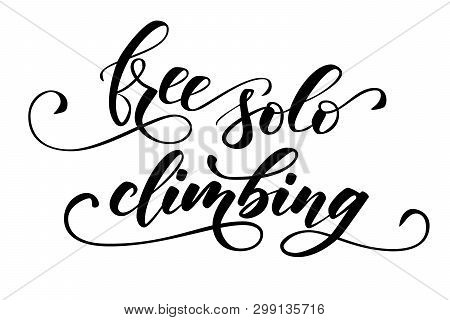 Handwritten Modern Brush Calligraphy Free Solo Climbing Isolated On White Backgroung. Vector Illustr