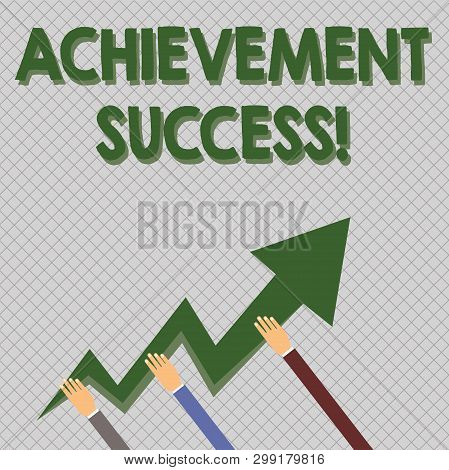 Conceptual Hand Writing Showing Achievement Success. Business Photo Text Status Of Having Achieved A