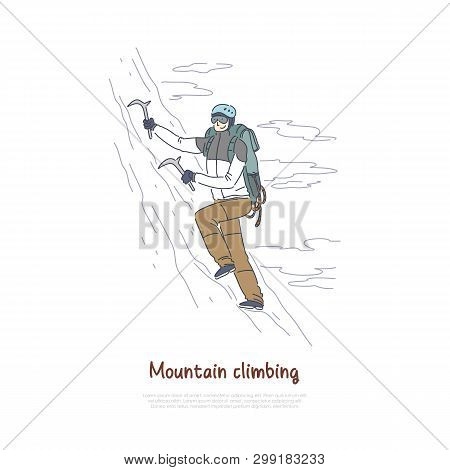 Alpinist Using Mountaineering Tools And Equipment, Ice Climbing, Extreme Sport, Active Holiday Vacat
