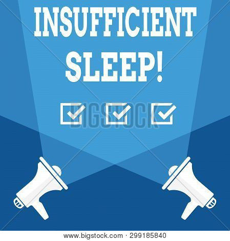 Word writing text Insufficient Sleep. Business concept for condition of not having enough sleep or nap deprivation Blank Double Spotlight Crisscrossing Upward from Two Megaphones on the Floor. poster