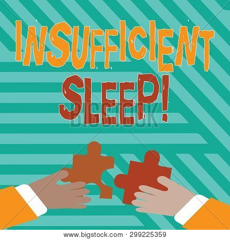 Conceptual hand writing showing Insufficient Sleep. Business photo text condition of not having enough sleep or nap deprivation Hands Holding Jigsaw Puzzle Pieces about Interlock the Tiles. poster