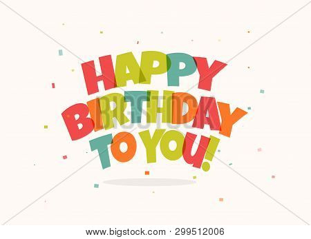 Greeting Card For Birthday. Colorful Letters And Confetti On White Background. Happy Birthday Congra