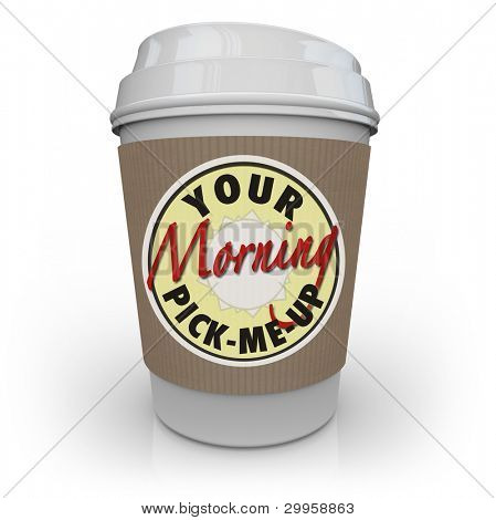 A cup of coffee from a store or restaurant with a holder sleeve and logo with words reading Your Morning Pick-Me-Up to provide a jolt of caffeine to wake you up