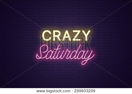 Neon Composition Of Headline Crazy Saturday. Glowing Neon Text Crazy Saturday, Uppercase And Letteri