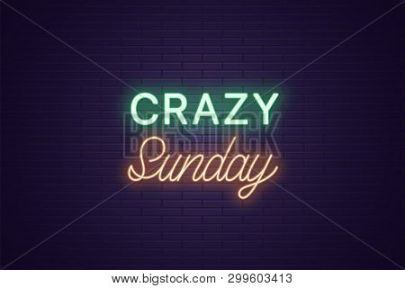 Neon Composition Of Headline Crazy Sunday. Glowing Neon Text Crazy Sunday, Uppercase And Lettering S