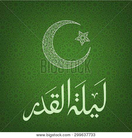 Laylat Al-qadr Night Of Destiny Card With Crescent Moon And Arabic Calligraphy On Green Background