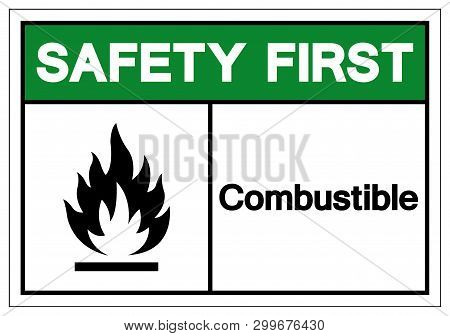 Safety First Combustible Symbol Sign, Vector Illustration, Isolate On White Background Label. Eps10