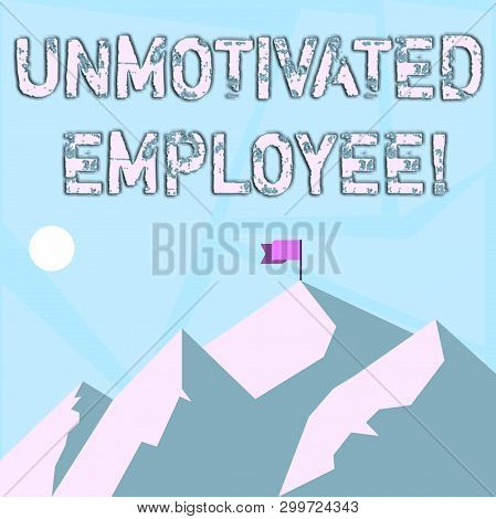 Word writing text Unmotivated Employee. Business concept for very low self esteem and no interest to work hard Mountains with Shadow Indicating Time of Day and Flag Banner on One Peak. poster