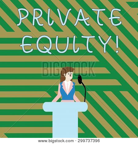 Text sign showing Private Equity. Conceptual photo the money invested in firms which have not gone public Businesswoman Standing Behind Podium Rostrum Speaking on Wireless Microphone. poster