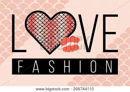 Slogan Love Fashion With Snake Skin And Kiss. Trendy Animal Squama Print In Shape Of Heart. Fashion