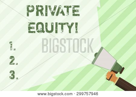 Word writing text Private Equity. Business concept for the money invested in firms which have not gone public Hand Holding Megaphone with Blank Wide Beam for Extending the Volume Range. poster