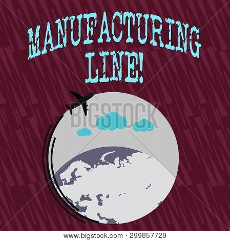 Text sign showing Manufacturing Line. Conceptual photo set of sequential operations established in a factory Airplane with Moving Icon Flying Around Colorful Globe and Blank Text Space. poster