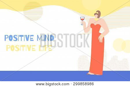 Woman Positive Motivation Poster. Banner Template With Elegant Girl In Trendy Dress And Glass Of Win