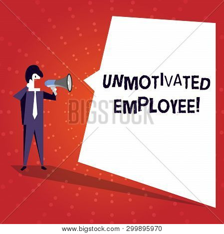 Writing note showing Unmotivated Employee. Business photo showcasing very low self esteem and no interest to work hard Businessman Shouting on Megaphone and White Speech Bubble. poster