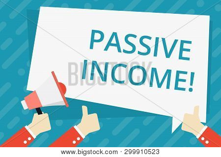 Text Sign Showing Passive Income. Conceptual Photo The Earnings Derived From A Rental Property And O