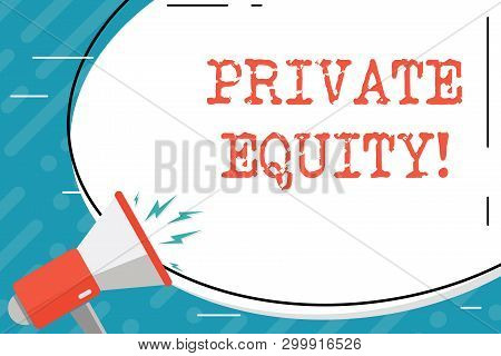 Handwriting text Private Equity. Concept meaning the money invested in firms which have not gone public Blank White Huge Oval Shape Sticker and Megaphone Shouting with Volume Icon. poster