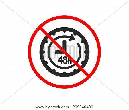 No Or Stop. 48 Hours Icon. Delivery Service Sign. Prohibited Ban Stop Symbol. No 48 Hours Icon. Vect