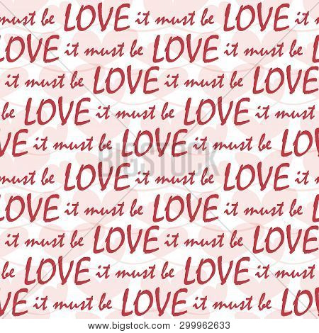 It Must Be Love Lines Of Red Text With Transparent Pastel Hearts Texture. Fun Seamless Vector Patter