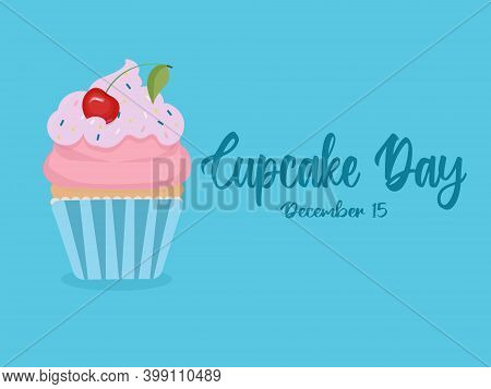 National Cupcake Day On December 15 - Text Calligraphic Lettering. Cute Cartoon Cupcake With Creamy