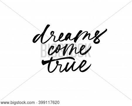 Dreams Come True Hand Drawn Ink Pen Calligraphy.