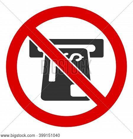 No Atm Device Icon. Illustration Style Is A Flat Iconic Symbol Inside Red Crossed Circle On A White