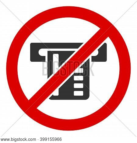 No Atm Terminal Icon. Illustration Style Is A Flat Iconic Symbol Inside Red Crossed Circle On A Whit