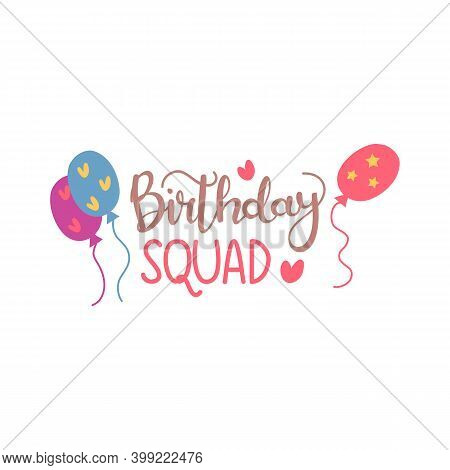 Birthday Squad Text Vector Written With A Modern And Cute Typography.