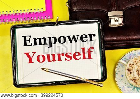 Empower Yourself.text Inscription In A Notepad For Planning A Personal Growth Program. Improvement O