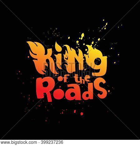 Inscription King Of The Roads. Fiery Font. Burning Letters. Lettering. Hell Fire. Vector Illustratio