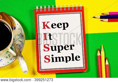 Keep It Super Simple. Text Label In The Planning Notepad. The Kiss Principle States That Systems Wor