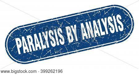 Paralysis By Analysis Sign. Paralysis By Analysis Grunge Blue Stamp. Label