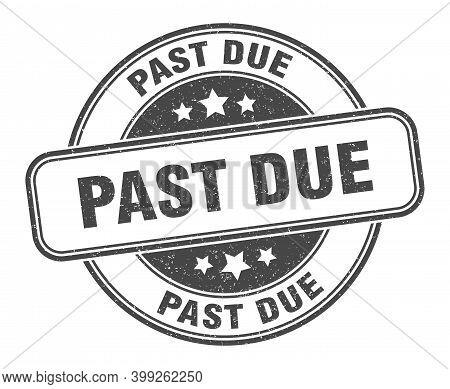 Past Due Stamp. Past Due Round Grunge Sign. Label