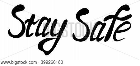 Stay Home, Stay Safe Lettering Typography Poster With Text For Self Quarine Times. Hand Letter Scrip
