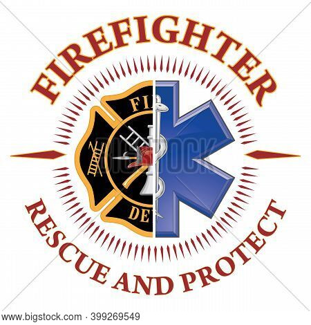 Firefighter Protect And Rescue Is A Design Illustration That Includes Half Of A Fire Department Logo