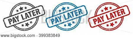 Pay Later Stamp. Pay Later Round Isolated Sign. Pay Later Label Set