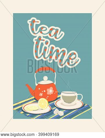Vector Color Illustration With Text Tea Time. Teapot With A Cup And Lemon On A Saucer. Cute Still Li