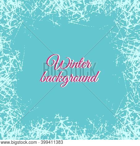 Winter White Ice Crystals Texture Background. Vector Holiday Frame With Frosted Patterns