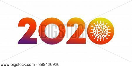 Year 2020 Coronavirus Pandemic Sars-cov-2 Icon. Greeting Card 2020 Fonts Flyer With Covid-19 Sign Il