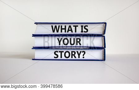 What Is Your Story Symbol. Books With Words 'what Is Your Story' On Beautiful White Background. Busi