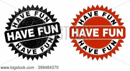 Black Rosette Have Fun Seal Stamp. Flat Vector Grunge Seal Stamp With Have Fun Message Inside Sharp