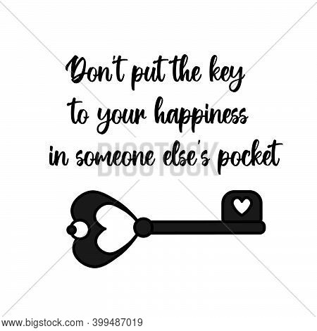 Don't Put The Key To Your Happiness In Someone Else's Pocket. Motivation Inspirational Script Letter