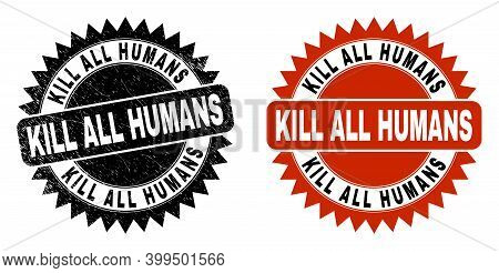 Black Rosette Kill All Humans Seal Stamp. Flat Vector Textured Seal With Kill All Humans Title Insid
