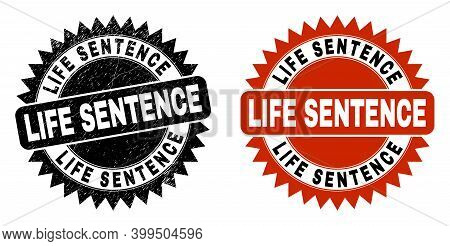 Black Rosette Life Sentence Seal Stamp. Flat Vector Scratched Stamp With Life Sentence Message Insid