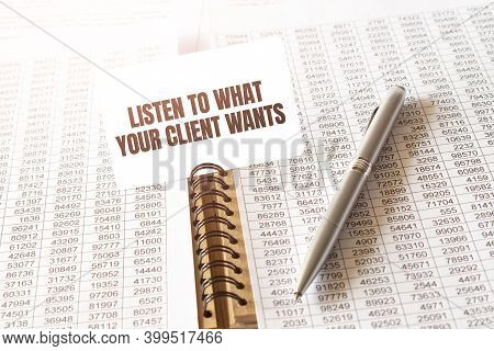 Text Listen To What Your Client Wants On Paper Card,pen, Financial Documentation On Table - Business
